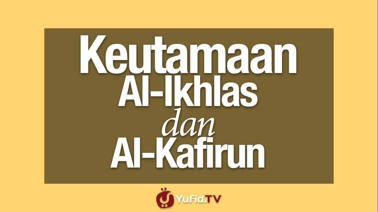 Keutamaan Surat Al Ikhlas Dan Al Kafirun Vidiocom