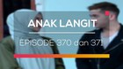Anak Langit - Episode 370 dan 371