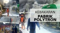 Ngeri, Kebakaran Besar Melanda Pabrik Polytron