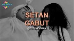 SETAN GABUT   FUFUVIDGRAM