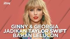 Ginny and Georgia Jadikan Taylor Swift Bahan Lelucon