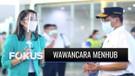 Wawancara Eksklusif dengan Menhub: Ini yang Harus Diperhatikan Jika Ingin Bepergian di Masa Pandemi