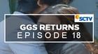 GGS Returns - Episode 18