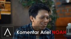 Komentar Ariel NOAH (Melawan Luka)