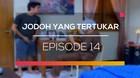 Jodoh yang Tertukar - Episode 14