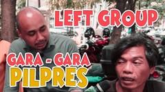 [BAPER] EPISODE SPESIAL - LEFT GROUP Gara-Gara Pilpres!!