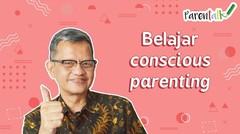 Conscious Parenting - Menjadi Orang Tua yang Sadar