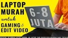 6 Laptop Murah, Ringan, untuk Gaming dan Video Editing- Pilihan Kami di Bawah 8 Juta Rupiah