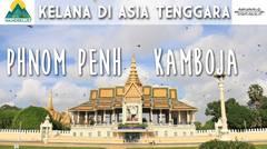 Kelana di Asia Tenggara - Phnom Penh, Kamboja (Episode 2)