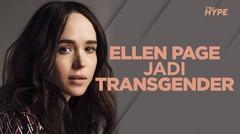 Ellen Page Resmi Jadi Transgender, dan Ubah Nama Jadi Elliot