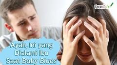 Ayah, Ini yang Dialami Ibu Saat Baby Blues
