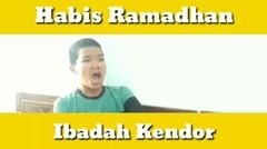 HABIS RAMADHAN, IBADAH KENDOR