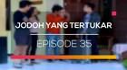 Jodoh yang Tertukar - Episode 35