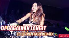 DJ BAGAIKAN LANGIT DI SORE HARI REMIX 2019