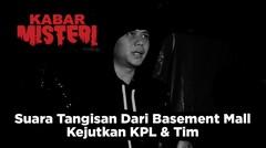 Mall Berhantu Part2 : Suara Tangisan Dari Basement Mall Kejutkan KPL & Tim