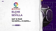 Elche vs Sevilla - Sabtu, 6 Maret 2021 | La Liga Santander