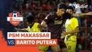 Mini Match - PSM Makassar 1 vs 1 Barito Putera | Shopee Liga 1 2020
