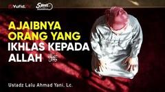 Ajaibnya Orang yang Ikhlas kepada Allah - Ustadz Lalu Ahmad Yani, Lc. - 5 Menit yang Menginspirasi