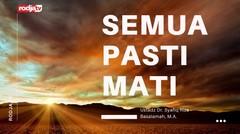 Semua Pasti Mati : Ustadz Syafiq Riza Basalamah, M.A.