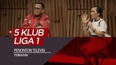5 Klub Liga 1 yang Memiliki Penonton Televisi Terbanyak