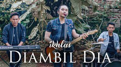 Ikhlas. - Di Ambil Dia (Official Music Video)
