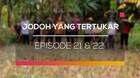 Jodoh Yang Tertukar - Episode 21 dan 22