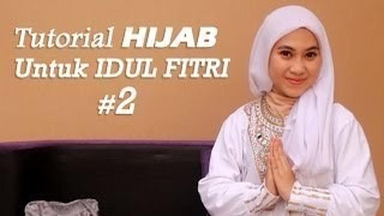 Streaming Tampil Cantik Saat Lebaran Tutorial Hijab Untuk Idul Fitri 2 Vidio Com