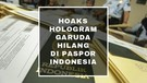 HOAKS HOLOGRAM GARUDA HILANG DI PASPOR INDONESIA