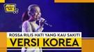 Hati Yang Kau Sakiti Dibawakan Lee Min Ho, Rossa Rilis Versi Korea
