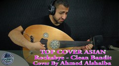 Asian Cover [ Rockabye - Clean Bandit ( Cover By Ahmed Alshaiba )]  Oud Cover