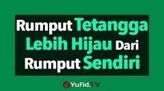 Rumput Tetangga Lebih Hijau daripada Rumput Sendiri - Poster Dakwah Yufid TV