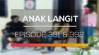 Anak Langit - Episode 391 dan 392