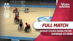 Full Match Basket Kursi Roda Putri - Kamboja vs Iran 18 - 86 | Asian Para Games 2018