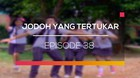 Jodoh Yang Tertukar - Episode 38