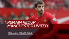 Gerard Pique dan 4 Pemain Manchester United Lain Yang Bersinar Setelah Hengkang