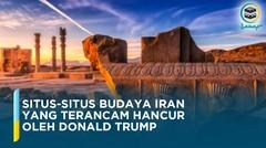Indahnya Situs-Situs Budaya Iran yang Terancam Hancur oleh Donald Trump