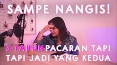 SAMPE NANGIS! 3 TAHUN PACARAN TAPI JADI YANG KEDUA. KOK MAU? | DENGARKAN CURHATKU