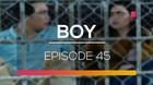 Boy - Episode 45