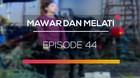 Mawar dan Melati - Episode 44