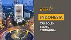 Indonesia Tak Boleh Selalu Tertinggal — GNFI