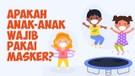 Alasan Anak-Anak Wajib Pakai Masker