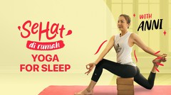 Yoga for Sleep with Anni | Sehat di Rumah