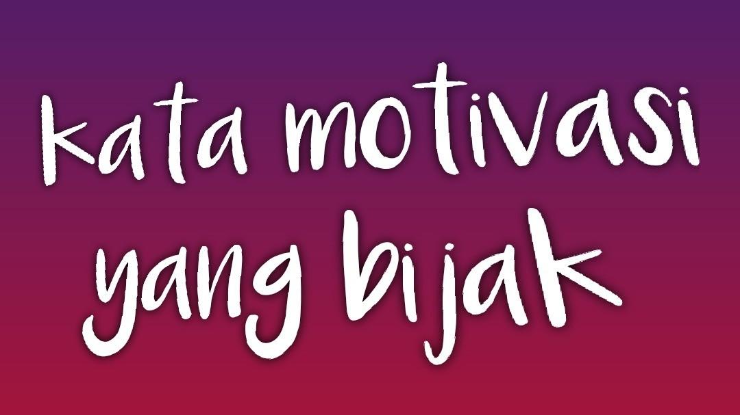 Kata Kata Motivasi Yang Bijak Vidio Com