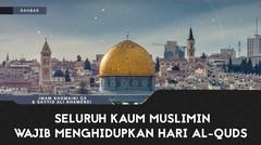 Seluruh Kaum Muslimin Wajib Menghidupkan Hari Al-Quds