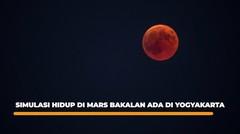 Simulasi Hidup di Mars Bakalan Ada di Yogyakarta