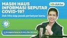 Masih Haus Informasi Seputar Covid-19_ Dok Vito Siap Jawab Pertanyaan Kamu!