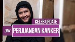 Celeb Update! Perjuangan Ria Irawan Melawan Kanker Semasa Hidup