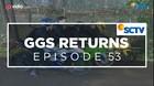 GGS Returns - Episode 53