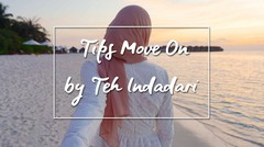 Tips Move On by Indadari (Part 2)