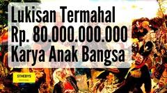 LUKISAN TERMAHAL 80 MILYAR KARYA ANAK BANGSA